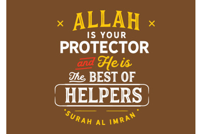 Allah is your protector and he is the best of helpers, surah al imran