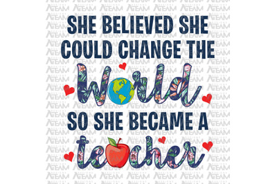 She Believed She Could Change The World So She Became A Teacher, Teacher Png