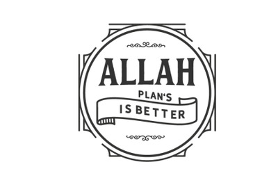 Allah plan is better