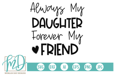 Always My Daughter Forever My Friend SVG