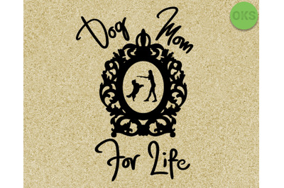dog mom for life svg, dxf, vector, eps, clipart, cricut, download