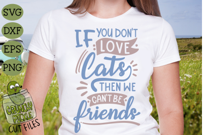 If You Don't Love Cats Then We Can't Be Friends SVG