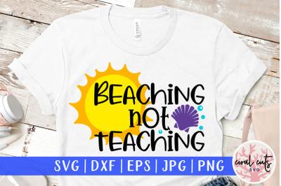 Beaching not teaching - Summer SVG EPS DXF PNG Cut File
