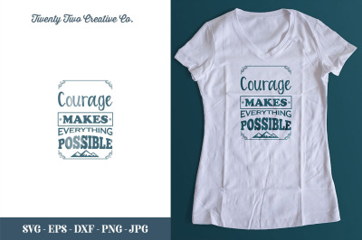 Courage Makes Everything Possible Cut File - SVG, EPS, DXF, JPG, PNG
