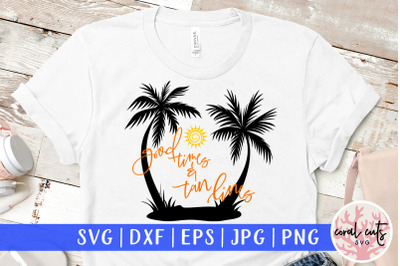 Good times and tan lines - Summer SVG EPS DXF PNG Cut File