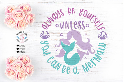 Always be Yourself Unless you can be a mermaid