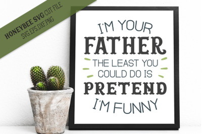 Im Your Father Pretend Im Funny SVG Cut File