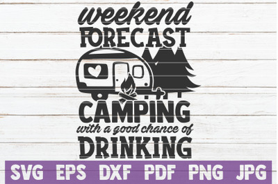 Weekend Forecast Camping With a Good Chance Of Drinking SVG Cut File