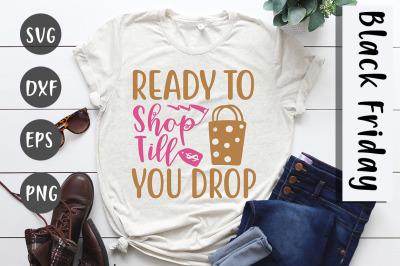 Ready to shop till you drop / Black Friday svg