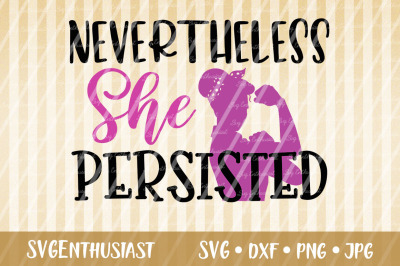 Nevertheless She persisted SVG cut file