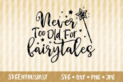Never too old for fairytales SVG cut file