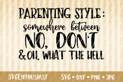 Parenting style somewhere bewteen No don't and what the hell SVG cut f
