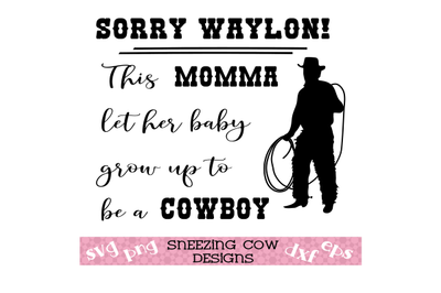 Sorry Waylon! This Momma let her baby grow up to be a cowboy