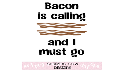 Bacon is calling and I must go