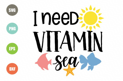 I Need Vitamin Sea SVG