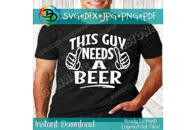 This Guy Needs A Beer SVG, beer svg, beer lover, beer shirt, This Guy Needs a Beer Decal, Beer Svg Cuts, Cut Files, Decals, cricut, Vinyl