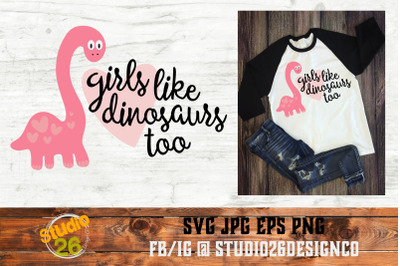 Girls like Dinosaurs too - SVG PNG EPS