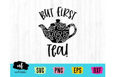 But First Tea SVG Cut File