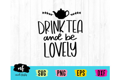Drink Tea and be Lovely SVG Cut File