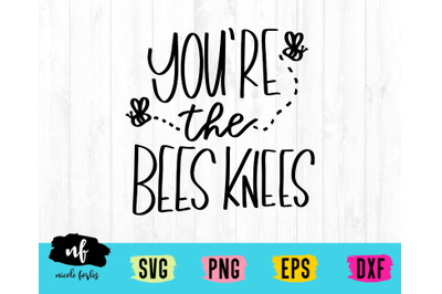 You're The Bees Knees SVG Cut File
