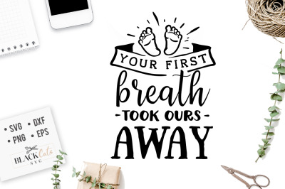 Your first breath took ours away SVG