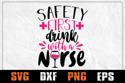 Safety First Drink With A Nurse SVG, Nurse Day SVG, Nurse Life, Heartb