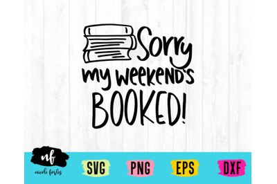 Sorry My Weekend's Are Booked