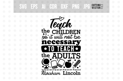 Teach the children... - Abraham Lincoln's Quote