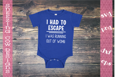 I had to escape  I was out of womb