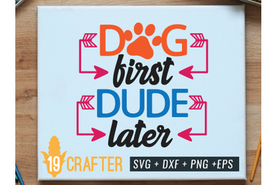 dog first dude later svg dxf png eps for cut file
