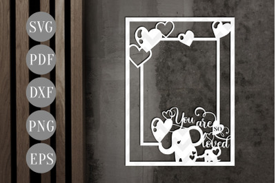 You Are So Loved Potrait Photo Frame Papercut Template, SVG, PDF
