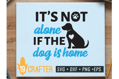it is not alone if the dog is home svg cut file