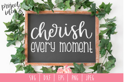 Cherish Every Moment SVG, DXF, EPS, PNG, JPEG