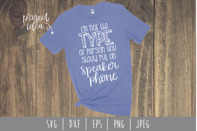 I'm Not the Type of Person You Should Put On Speaker Phone SVG, DXF, E