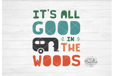 It's All Good In The Woods, Camping SVG DXF PNG