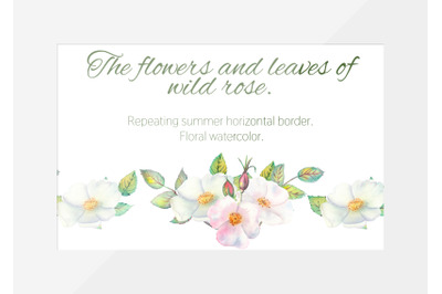 The flowers and leaves of wild rose. Repetition of horizontal border