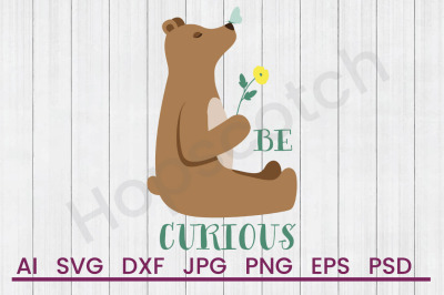 Be Curious - SVG File, DXF File