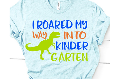 Boys Kindergarten Svg, I Roared My Way into Kindergarten, Back to Scho