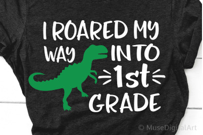 I Roared My Way into 1st Grade Svg, First Grade Svg, Boy Back to Schoo