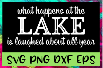 What Happens At The Lake SVG PNG DXF & EPS Design Files