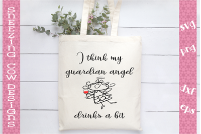 I think my guardian angel drinks a bit