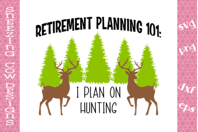 Retirement Planning 101  I plan on hunting