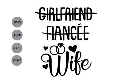 Girlfriend Fiancee Wife SVG, Wedding Svg, Wife Svg, Bride Svg.