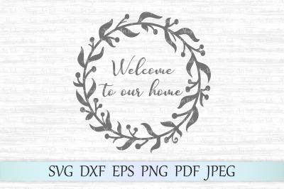 Welcome to our home svg, Welcome home svg, Welcome svg, Home decor svg