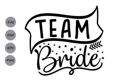 Team Bride Svg, Bride Svg, Wedding Svg, Bridesmaid Svg, Bridal Svg.