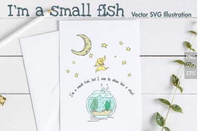 I'm a small fish Original Motivational Vector Illustration.