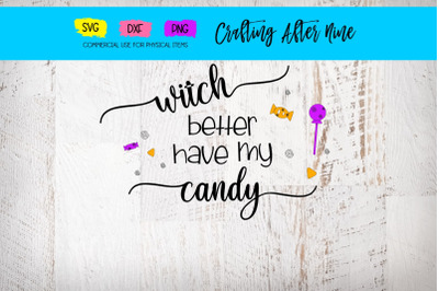 Witch Better Have My Candy, Trick or Treat, My First Halloween, Spooky, Bat, Spider Web, Pumpkin, SVG DXF PNG, Ghost, Haunted, Wicked Witch