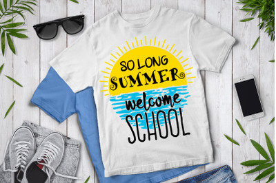 So Long Summer Welcome School SVG, Back To School SVG Files.