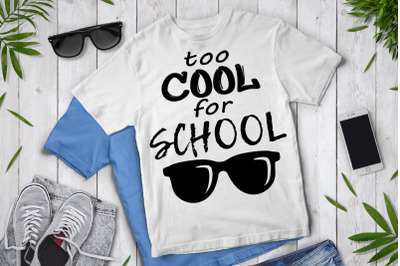Too Cool for School SVG, School Shirt SVG, School Clipart