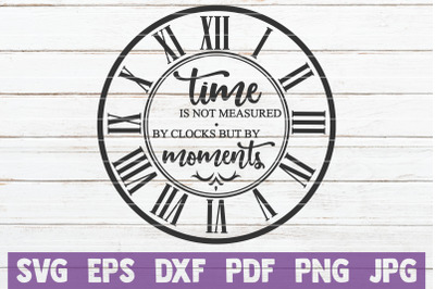 Time Is Not Measured By Clocks But By Moments SVG Cut File
